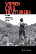 Women Drug Traffickers : Mules, Bosses, and Organized Crime
