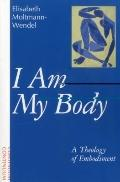 I Am My Body: A Theology of Embodiment