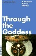 Through the Goddess A Woman's Way of Healing