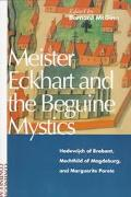 Meister Eckhart and the Beguine Mystics Hadewijch of Brabant, Mechthild of Magdeburg, and Ma...