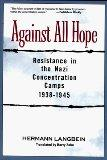 Against All Hope: Resistance in the Nazi Concentration Camps 1938-1945