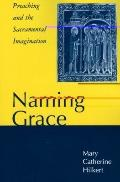 Naming Grace Preaching and the Sacramental Imagination