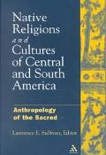 Native Religions and Cultures of Central and South America Anthropology of the Sacred