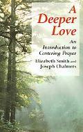 Deeper Love An Introduction to Centering Prayer
