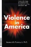 Violence in America Coping With Drugs, Distressed Families, Inadequate Schooling, and Acts o...