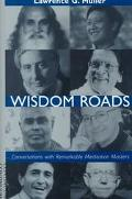 Wisdom Roads Conversations With Remarkable Meditation Masters