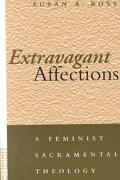Extravagant Affections A Feminist Sacramental Theology