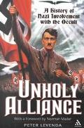 Unholy Alliance A History of the Nazi Involvement With the Occult