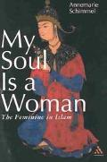 My Soul Is a Woman The Feminine in Islam
