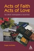 Acts of Faith, Acts of Love Gay Catholic Autobiographies As Sacred Texts