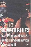 Soweto Blues Jazz, Popular Music, And Apolitics in South Africa