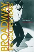 Broadway, the Golden Years Jerome Robbins And the Great Choreographer-directors, 1940 to the...