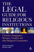 Legal Guide for Religious Institutions : Churches, Synagogues, Mosques, Temples, and Other R...