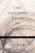 Like Catching Water in a Net