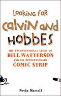 Looking for Calvin and Hobbes: The Unconventional Story of Bill Watterson and His Revolution...