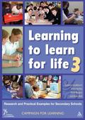 Learning to Learn for Life 3: Research and Practical Examples for Secondary Schools (Campaig...