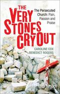 Very Stones Cry Out : The Persecuted Church - Pail, Passion and Praise