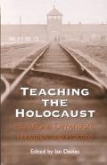 Teaching the Holocaust Educational Dimensions, Principles and Practice