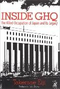 Inside Ghq The Allied Occupation of Japan and Its Legacy