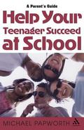 Help Your Teenager Succeed At School A Parent's Guide