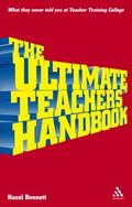 Ultimate Teacher's Handbook What They Never Told You at Teacher Training College