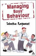 Managing Boys' Behaviour How to Deal With It - And Help Them Succeed!