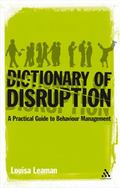 Dictionary of Disruption A Practical Guide to Behaviour Management