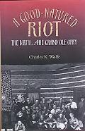 Good-Natured Riot The Birth of the Grand Ole Opry