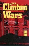 Clinton Wars The Constitution, Congress, and War Powers