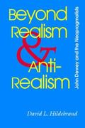 Beyond Realism and Antirealism John Dewey and the Neopragmatists