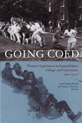 Going Coed Women's Experiences in Formerly Men's Colleges and Universities, 1950 - 2000