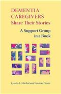 Dementia Caregivers Share Their Stories A Support Group In A Book