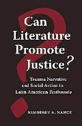 Can Literature Promote Justice? Trauma Narrative And Social Action in Latin American Testimonio
