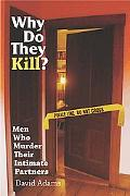 Why Do They Kill? Men Who Murder Their Intimate Partners