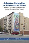 Additive Schooling in Subtractive Times : Bilingual Education and Dominican Immigrant Youth ...