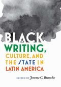 Black Writing, Culture, and the State in Latin America