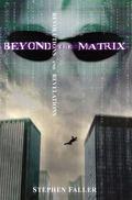Beyond the Matrix Revolutions and Revelations