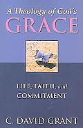 Theology of God's Grace Life, Faith, and Commitment