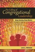 Calling of Congregational Leadership : Being, Knowing, and Doing Ministry