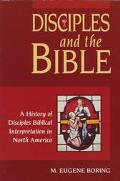 Disciples and the Bible A History of Disciples Biblical Interpretation in North America