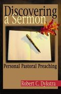 Discovering a Sermon Personal Pastoral Preaching