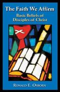 Faith We Affirm Basic Beliefs of Disciples of Christ