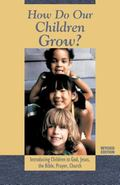 How Do Our Children Grow Introducing Children to God, Jesus, the Bible, Prayer, Church