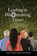 Leading in Disorienting Times : Navigating Church and Organizational Change