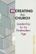 Recreating the Church Leadership for the Postmodern Age
