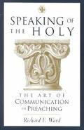 Speaking of the Holy The Art of Communication in Preaching