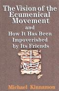 Vision of the Ecumenical Movement And How It Has Been Impoverished by Its Friends
