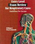 Entry Level Exam Review for Respiratory Care Guidelines for Success