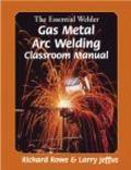 Essential Welder Gas Metal Arc Welding Classroom Manual