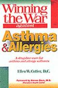 Winning the War Against Asthma & Allergies A Drug-Free Cure for Asthma and Allergy Sufferers